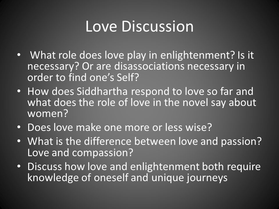 Love Discussion What role does love play in enlightenment? Is it necessary? Or are disassociations necessary in order to find one's Self? How does Sid