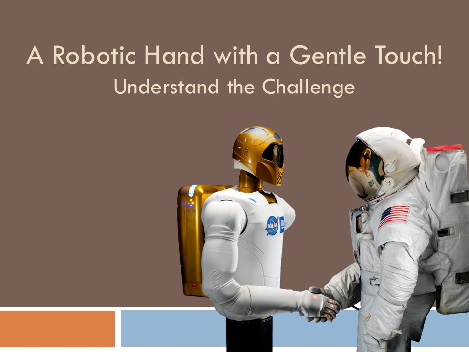 A Robotic Hand with a Gentle Touch! Understand the Challenge