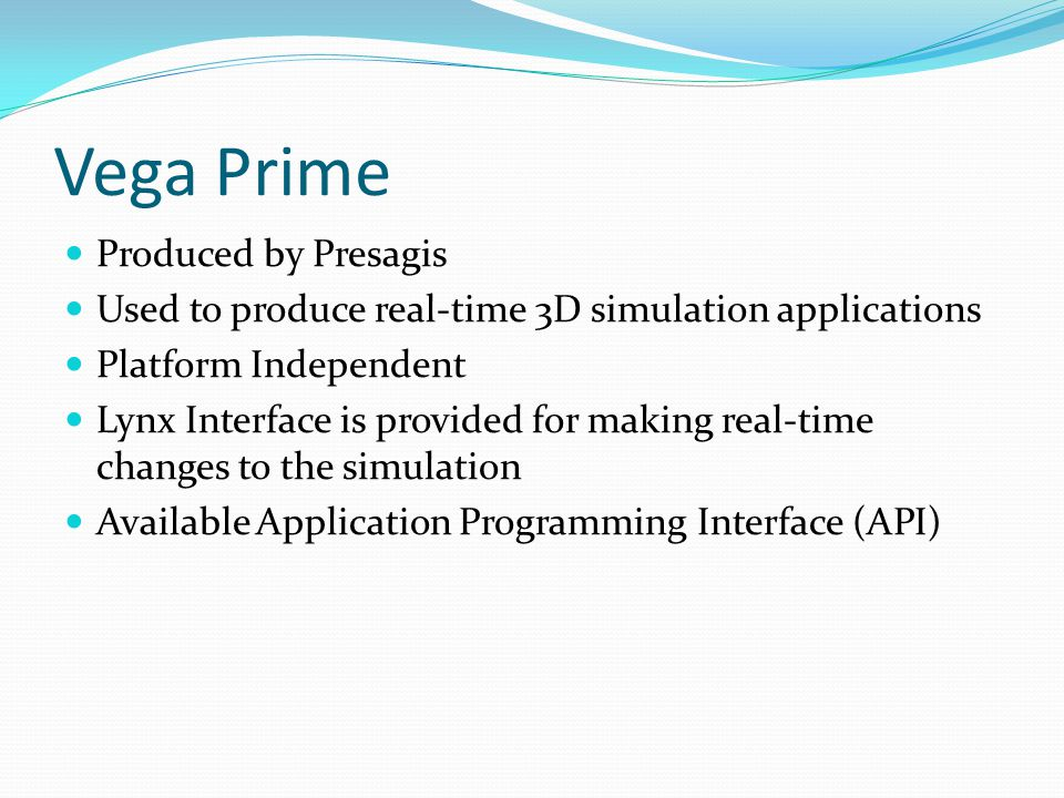 Vega Prime Produced by Presagis Used to produce real-time 3D simulation applications Platform Independent Lynx Interface is provided for making real-t