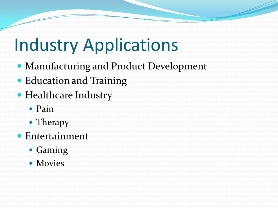Industry Applications Manufacturing and Product Development Education and Training Healthcare Industry Pain Therapy Entertainment Gaming Movies