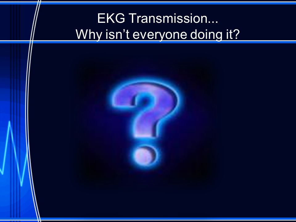 EKG Transmission... Why isn't everyone doing it