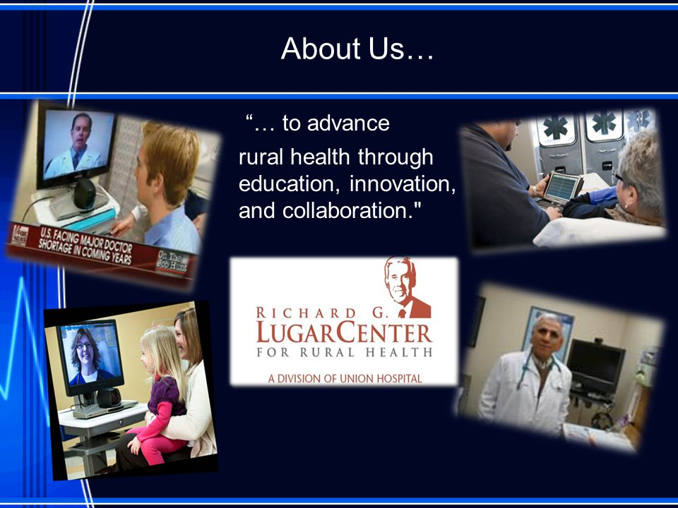 About Us… … to advance rural health through education, innovation, and collaboration.