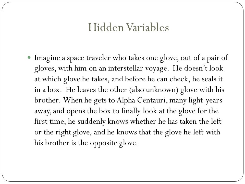 Hidden Variables Imagine a space traveler who takes one glove, out of a pair of gloves, with him on an interstellar voyage.