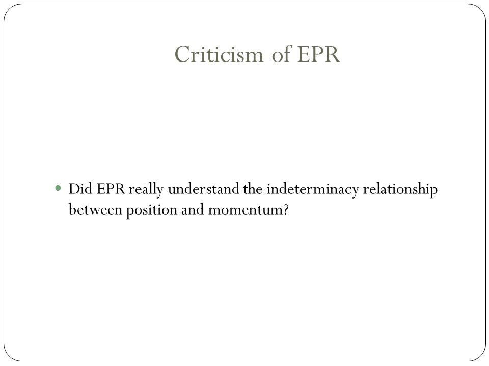 Criticism of EPR Did EPR really understand the indeterminacy relationship between position and momentum