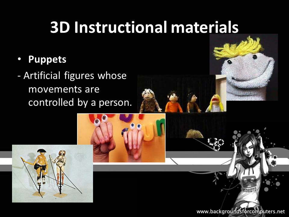 Types of Puppets Shadow puppets - Normally 2 dimensional in nature, controlled by rods that are much thinner than the rod puppet, make use of translucent screen and a light source.
