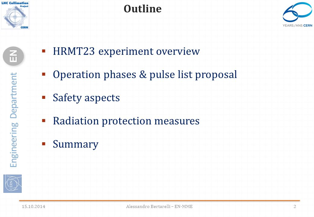 Engineering Department ENEN  HRMT23 experiment overview  Operation phases & pulse list proposal  Safety aspects  Radiation protection measures  Summary 2 Outline 15.10.2014Alessandro Bertarelli – EN-MME
