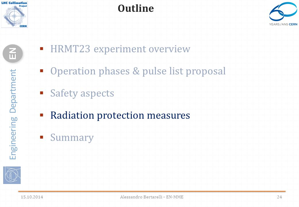 Engineering Department ENEN  HRMT23 experiment overview  Operation phases & pulse list proposal  Safety aspects  Radiation protection measures  Summary 24 Outline 15.10.2014Alessandro Bertarelli – EN-MME