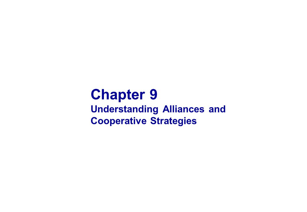 Chapter 9 Understanding Alliances and Cooperative Strategies