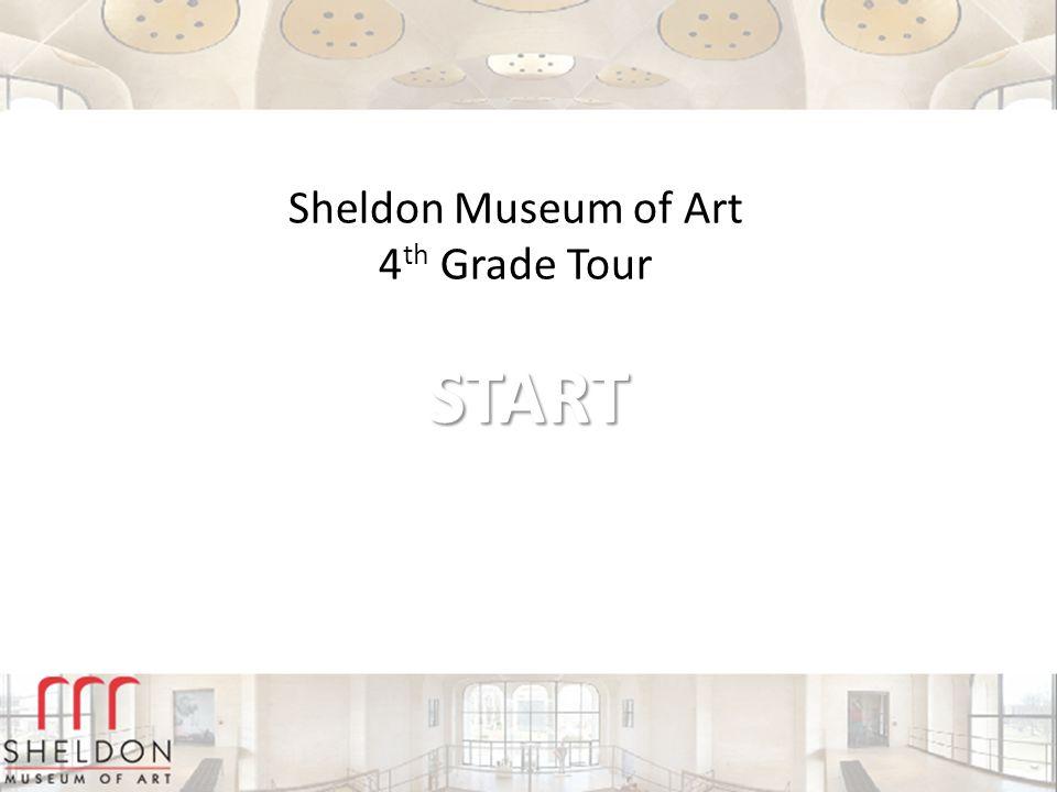 START Sheldon Museum of Art 4 th Grade Tour