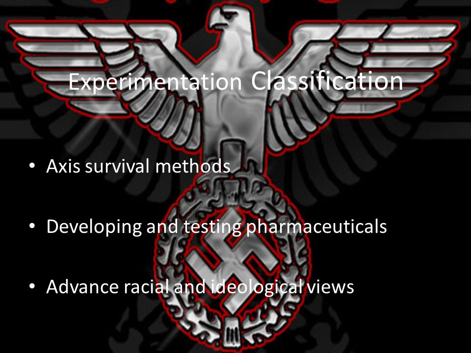 Experimentation Classification Axis survival methods Developing and testing pharmaceuticals Advance racial and ideological views