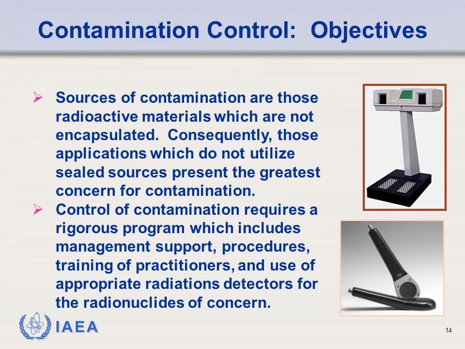 IAEA   Sources of contamination are those radioactive materials which are not encapsulated.