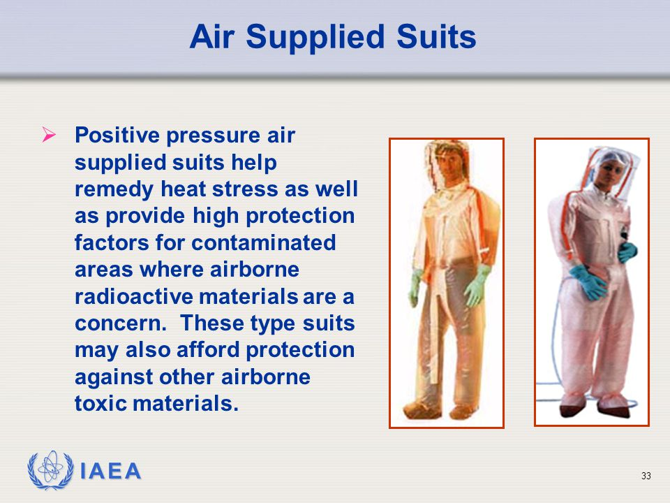 IAEA Air Supplied Suits   Positive pressure air supplied suits help remedy heat stress as well as provide high protection factors for contaminated a