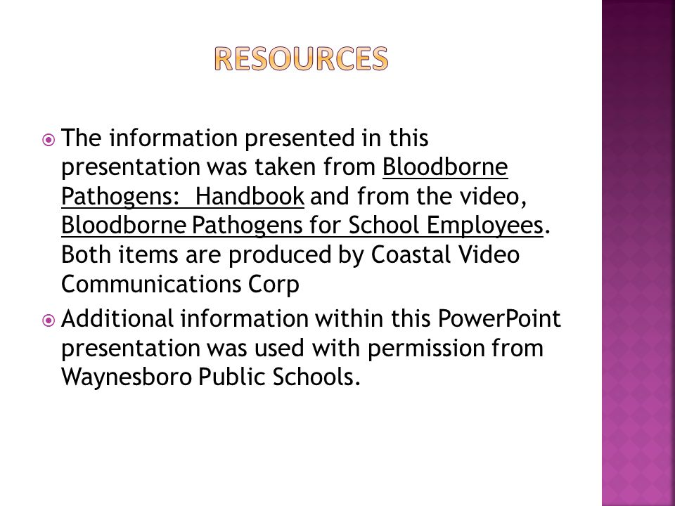  The information presented in this presentation was taken from Bloodborne Pathogens: Handbook and from the video, Bloodborne Pathogens for School Emp