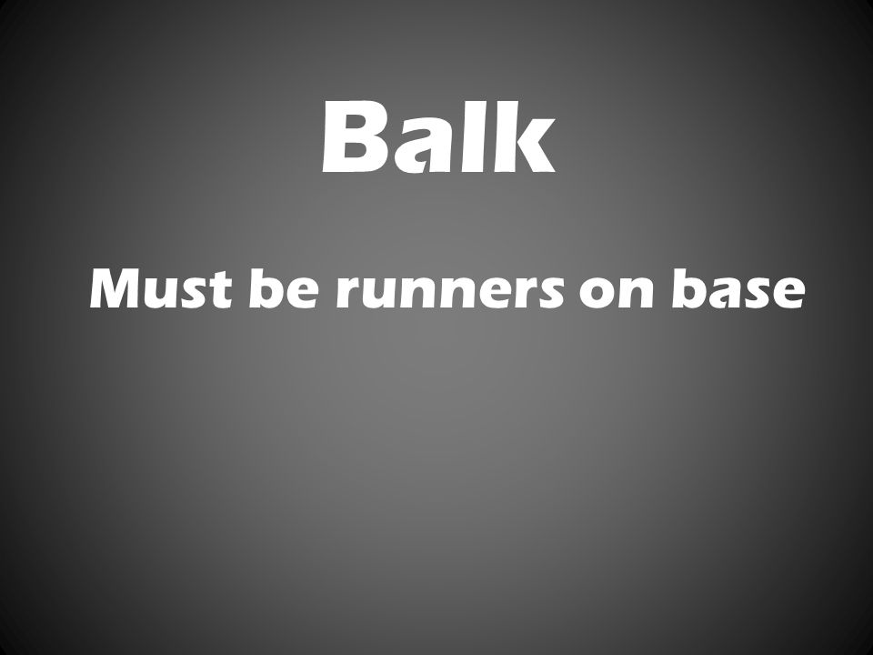 Balk Must be runners on base