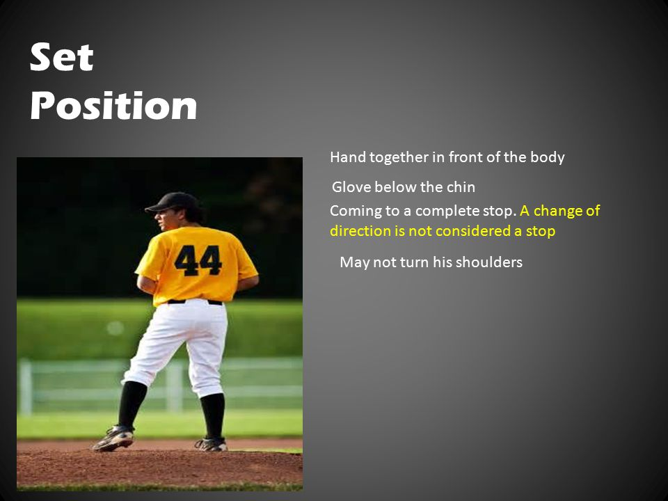 Set Position Hand together in front of the body Coming to a complete stop. A change of direction is not considered a stop Glove below the chin May not