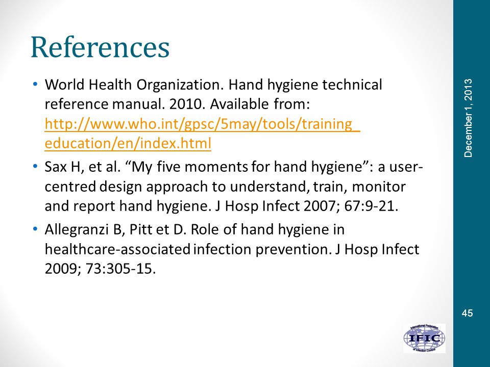 45 References World Health Organization. Hand hygiene technical reference manual.