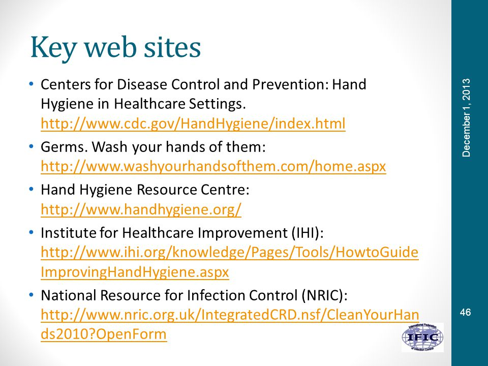 46 Key web sites Centers for Disease Control and Prevention: Hand Hygiene in Healthcare Settings.