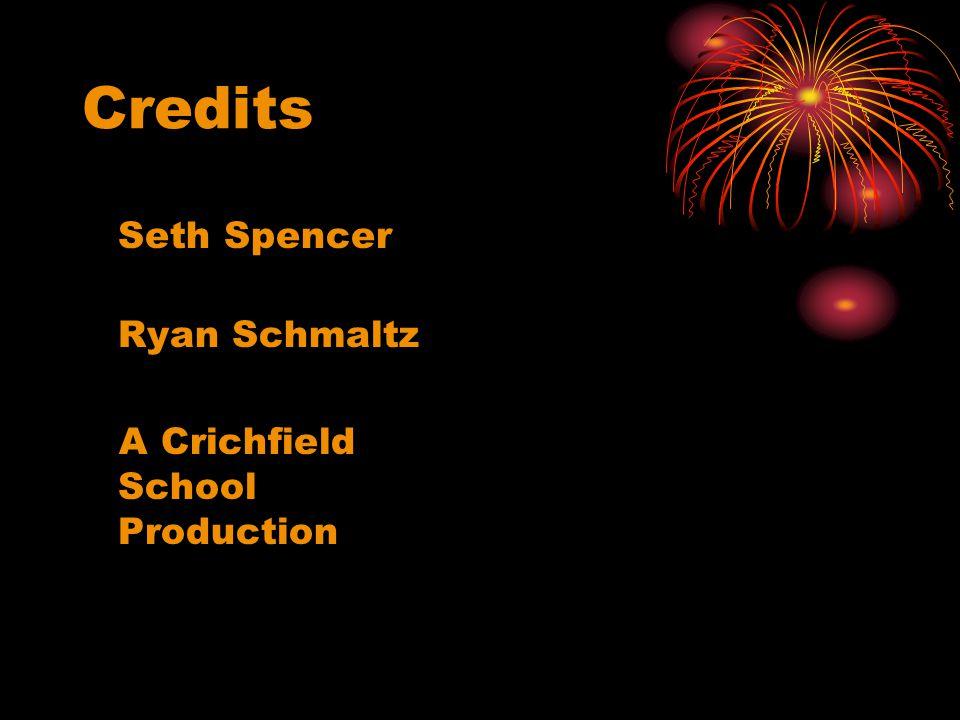 Credits Seth Spencer Ryan Schmaltz A Crichfield School Production