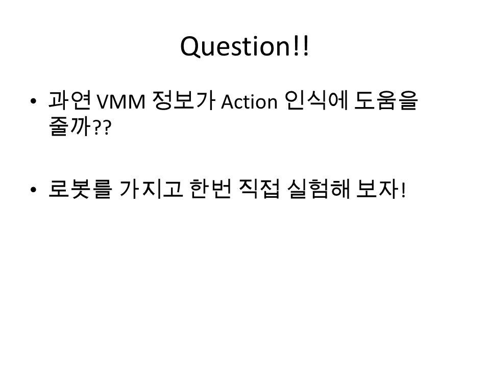 Question!! 과연 VMM 정보가 Action 인식에 도움을 줄까 로봇를 가지고 한번 직접 실험해 보자 !