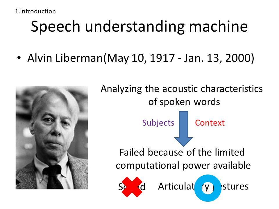 Speech understanding machine Alvin Liberman(May 10, 1917 - Jan.