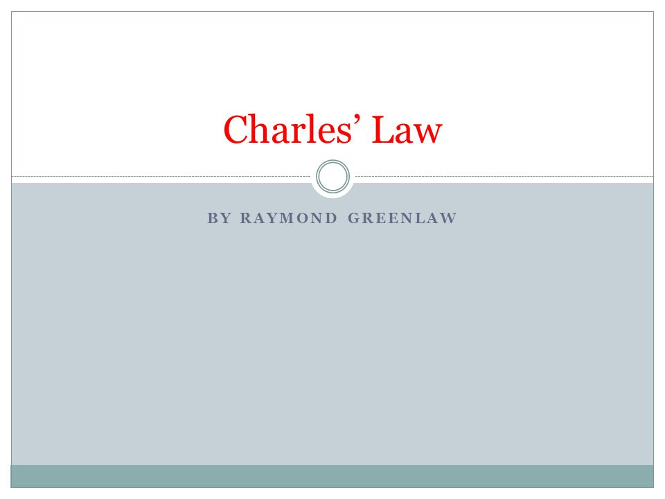 BY RAYMOND GREENLAW Charles' Law
