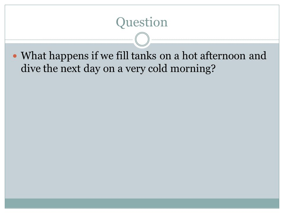 Question What happens if we fill tanks on a hot afternoon and dive the next day on a very cold morning