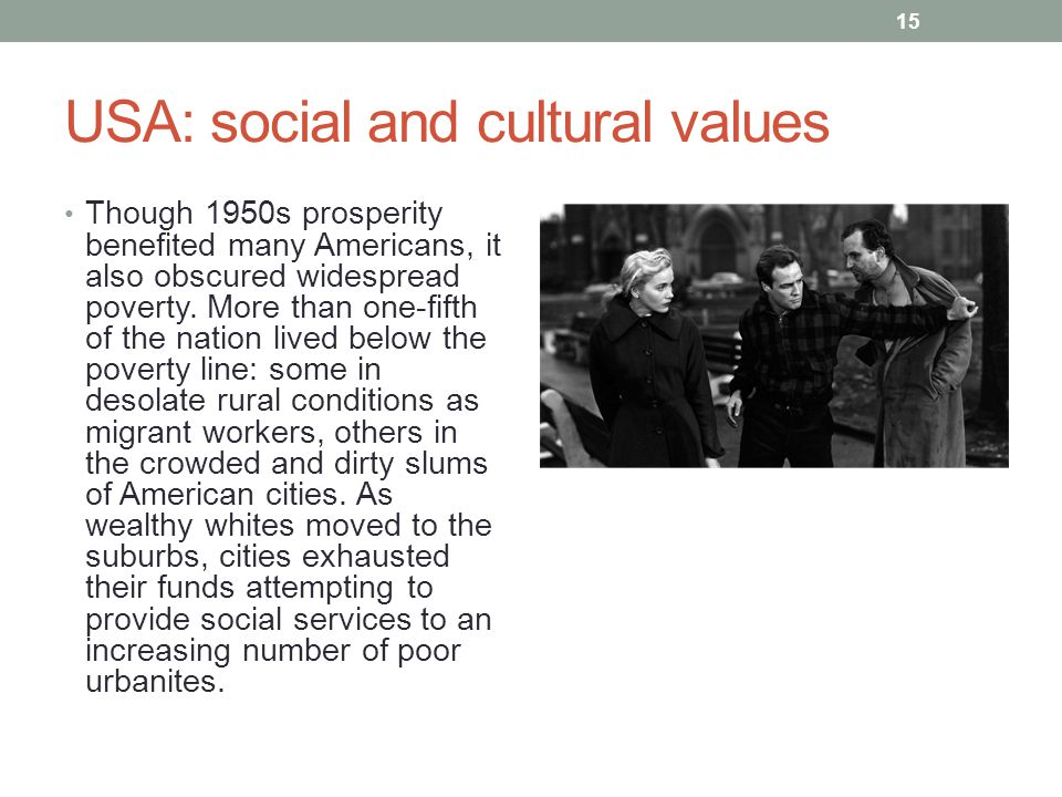 USA: social and cultural values Though 1950s prosperity benefited many Americans, it also obscured widespread poverty.