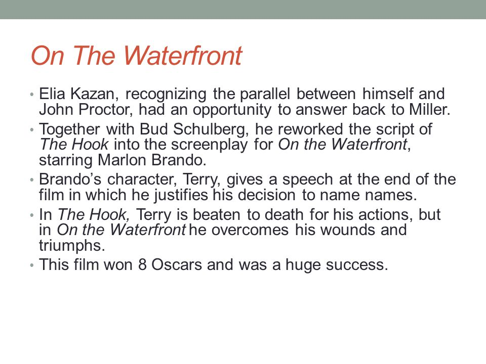 On The Waterfront Elia Kazan, recognizing the parallel between himself and John Proctor, had an opportunity to answer back to Miller.