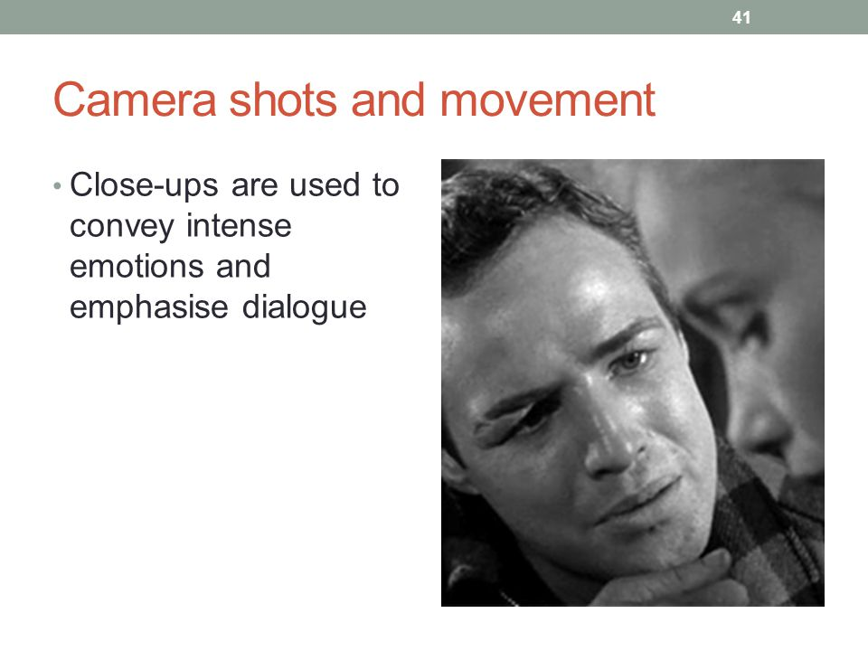 Camera shots and movement 41 Close-ups are used to convey intense emotions and emphasise dialogue