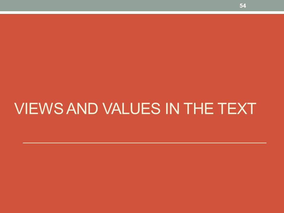 VIEWS AND VALUES IN THE TEXT 54