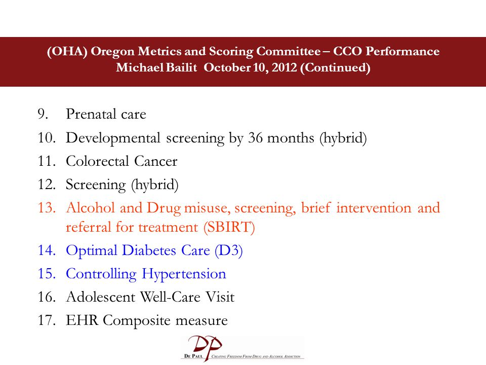 (OHA) Oregon Metrics and Scoring Committee – CCO Performance Michael Bailit October 10, 2012 (Continued) 9.Prenatal care 10.Developmental screening by