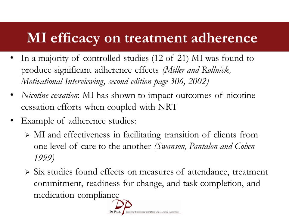 MI efficacy on treatment adherence In a majority of controlled studies (12 of 21) MI was found to produce significant adherence effects (Miller and Ro