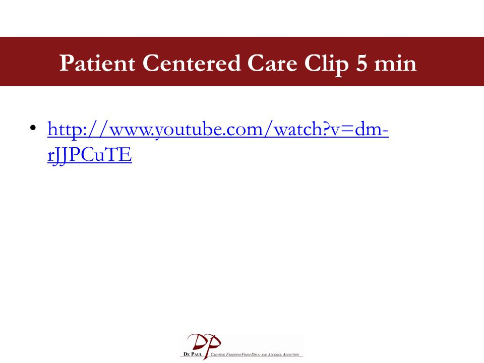 Patient Centered Care Clip 5 min http://www.youtube.com/watch v=dm- rJJPCuTE http://www.youtube.com/watch v=dm- rJJPCuTE