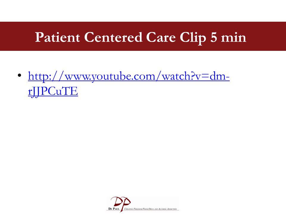 Patient Centered Care Clip 5 min http://www.youtube.com/watch?v=dm- rJJPCuTE http://www.youtube.com/watch?v=dm- rJJPCuTE