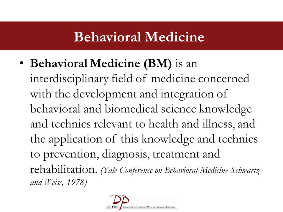 Behavioral Medicine Behavioral Medicine (BM) is an interdisciplinary field of medicine concerned with the development and integration of behavioral an