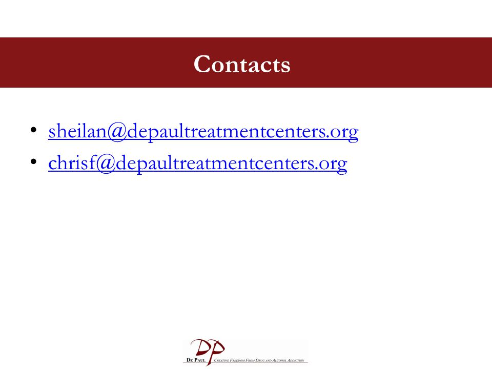 Contacts sheilan@depaultreatmentcenters.org chrisf@depaultreatmentcenters.org