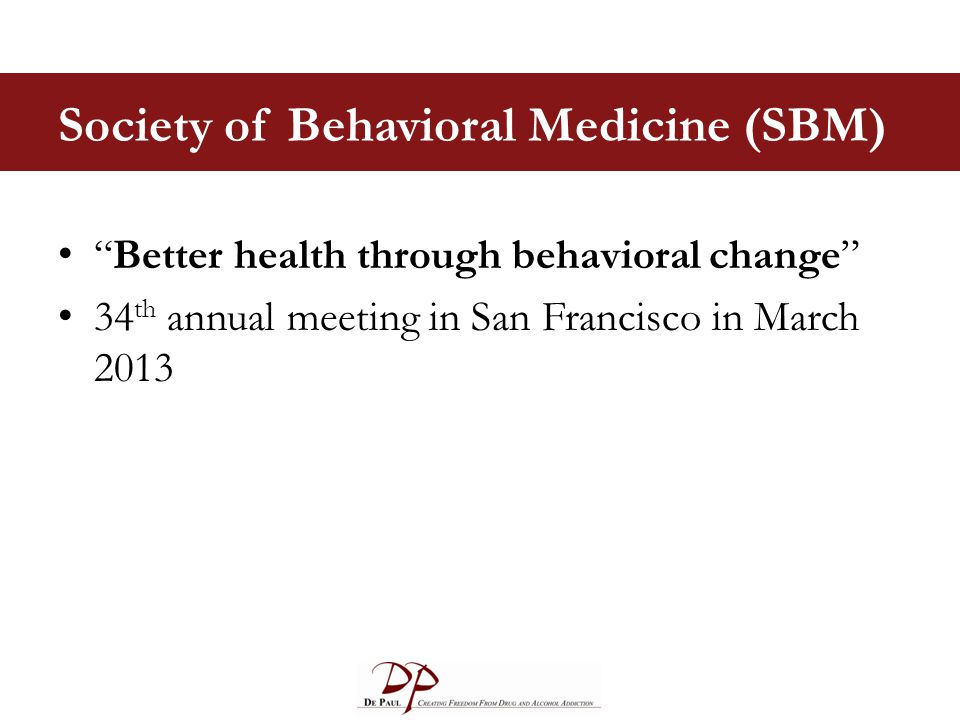 "Society of Behavioral Medicine (SBM) ""Better health through behavioral change"" 34 th annual meeting in San Francisco in March 2013"