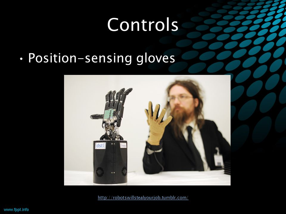 Controls Position-sensing gloves http://robotswillstealyourjob.tumblr.com/