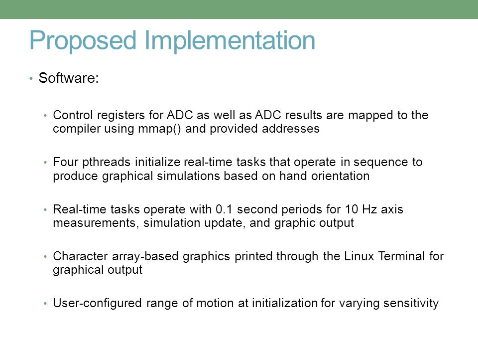 Proposed Implementation Software: Control registers for ADC as well as ADC results are mapped to the compiler using mmap() and provided addresses Four
