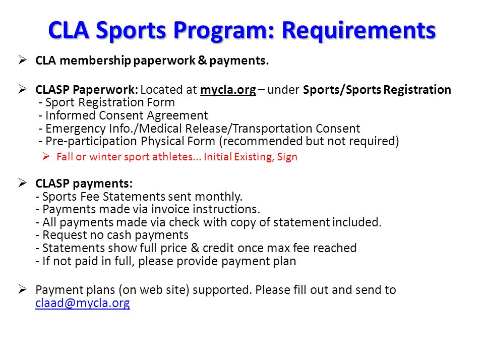 CLA Sports Program: Requirements  CLA membership paperwork & payments.