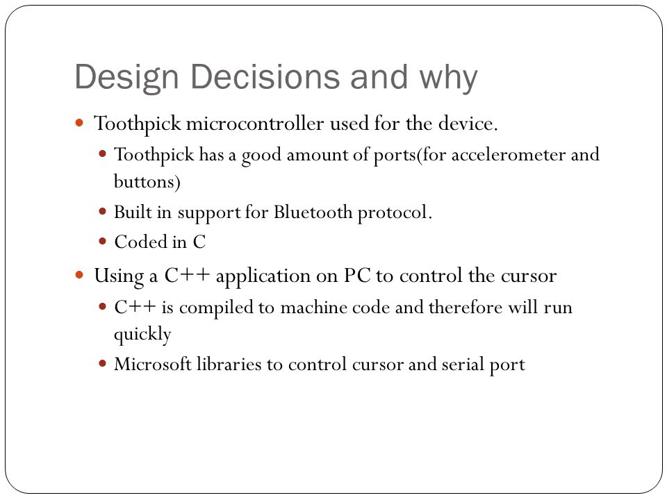 Design Decisions and why Toothpick microcontroller used for the device.