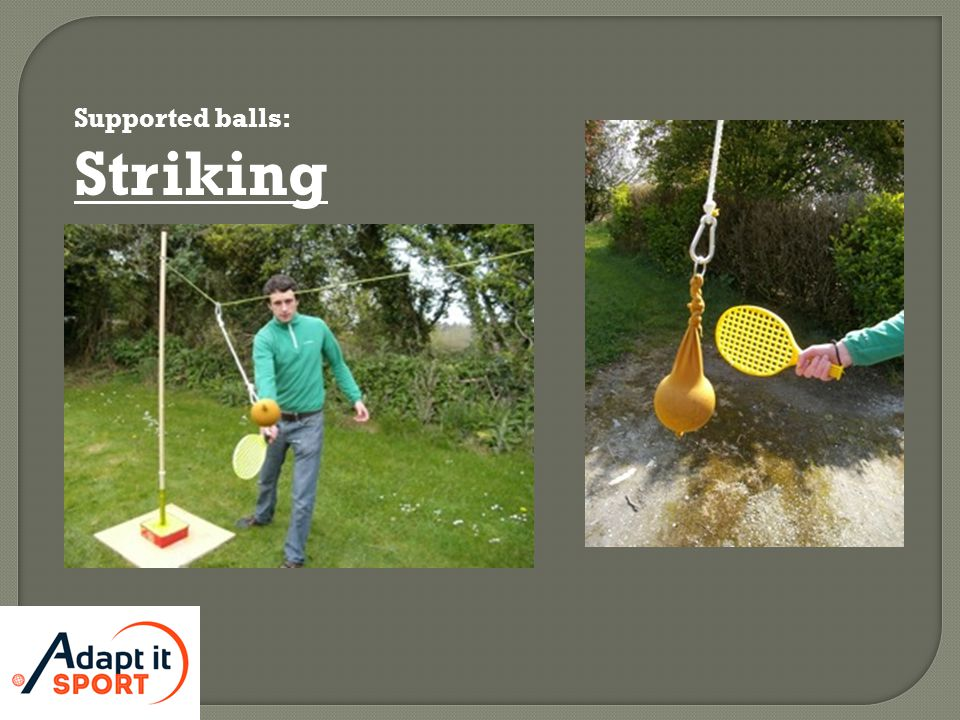 Supported balls: Striking
