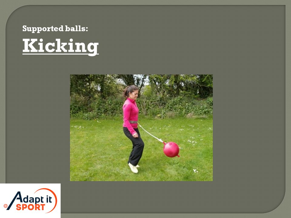 Supported balls: Kicking