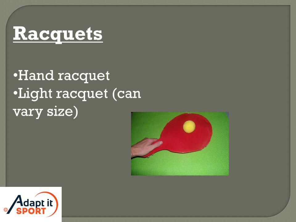 Racquets Hand racquet Light racquet (can vary size)