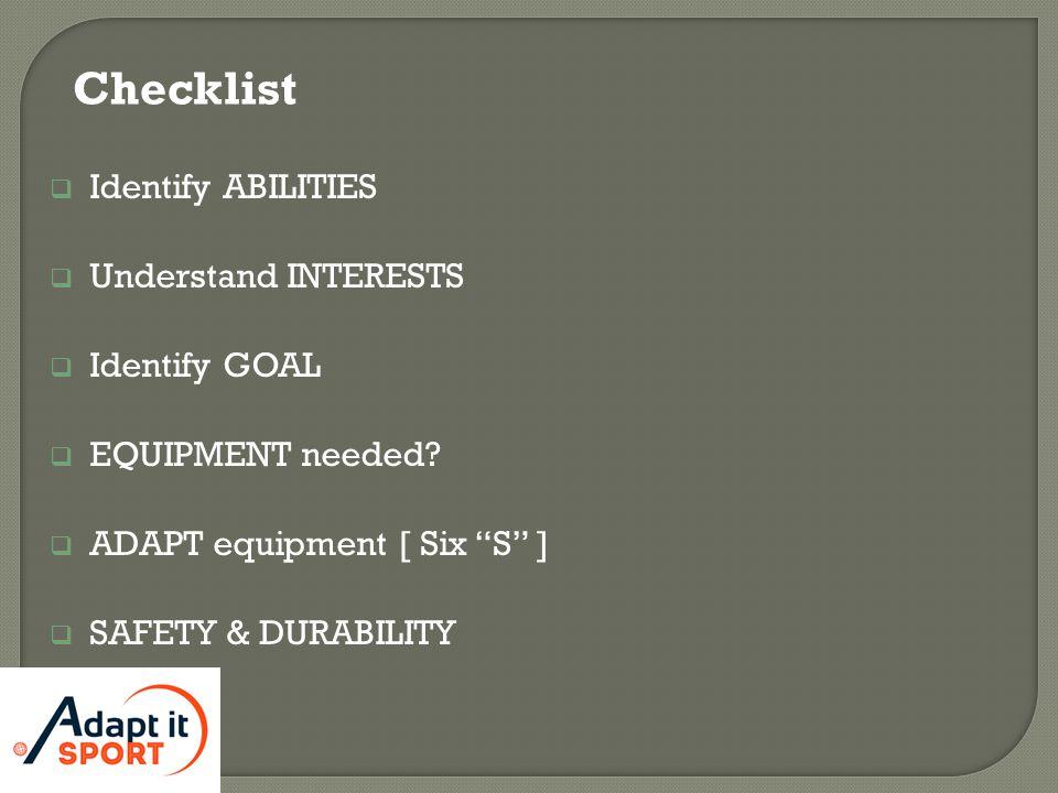  Identify ABILITIES  Understand INTERESTS  Identify GOAL  EQUIPMENT needed.