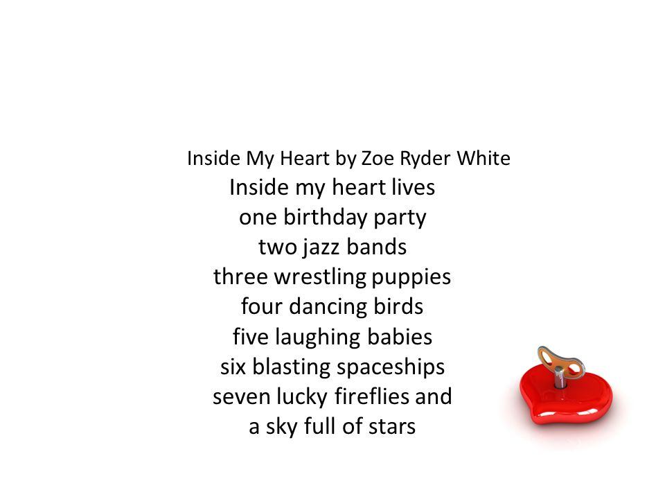 Inside My Heart by Zoe Ryder White Inside my heart lives one birthday party two jazz bands three wrestling puppies four dancing birds five laughing ba