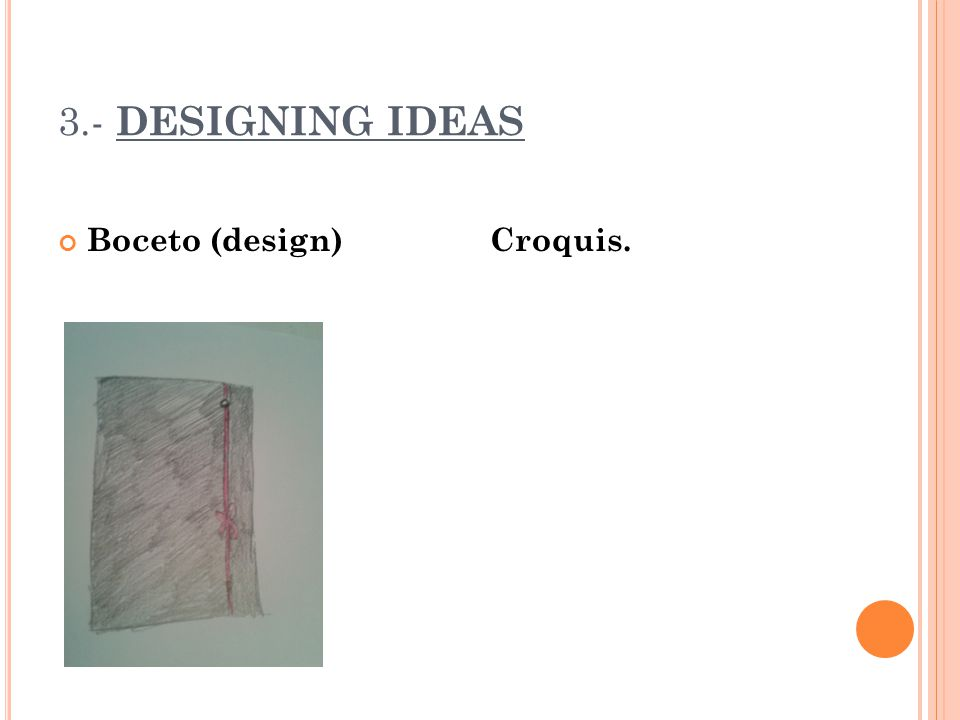 3.- DESIGNING IDEAS Boceto (design) Croquis.