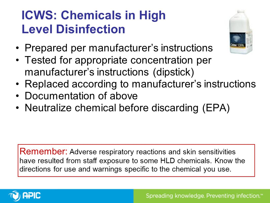 ICWS: Chemicals in High Level Disinfection Prepared per manufacturer's instructions Tested for appropriate concentration per manufacturer's instructio
