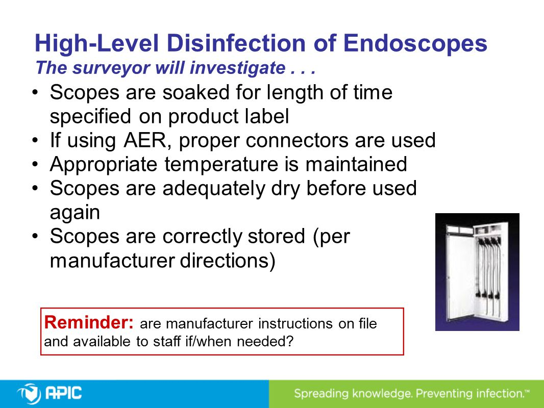 High-Level Disinfection of Endoscopes The surveyor will investigate... Scopes are soaked for length of time specified on product label If using AER, p