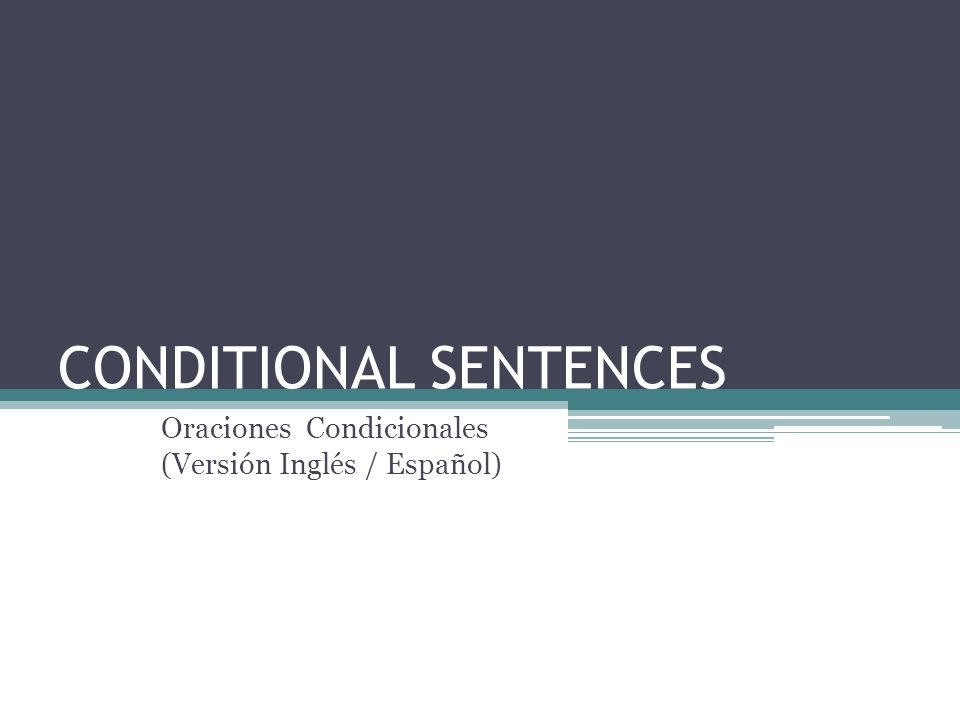 CONDITIONAL SENTENCES I will go to the park if Sarah comes with us Conditional Sentences are divided into two different parts: (Dos partes principales) Main clause: I will go to the park… (Frase principal) If-clause: …if Sarah comes with us (Condición)
